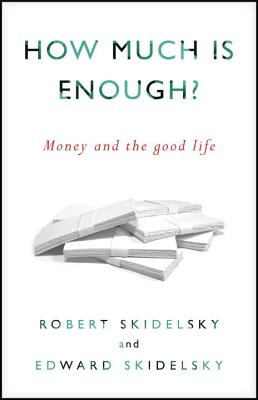 How Much Is Enough By Skidelsky, Robert/ Skidelsky, Edward